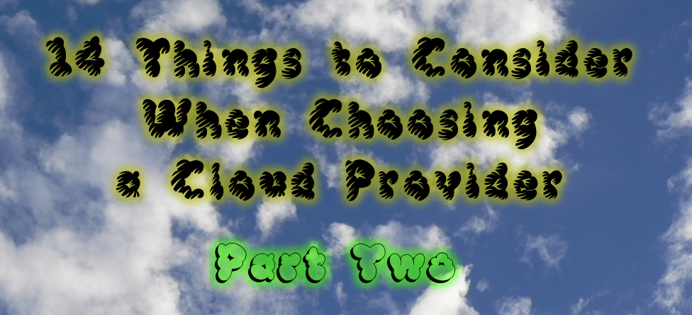 14 Things to Consider When Choosing a Cloud Provider - Part 2