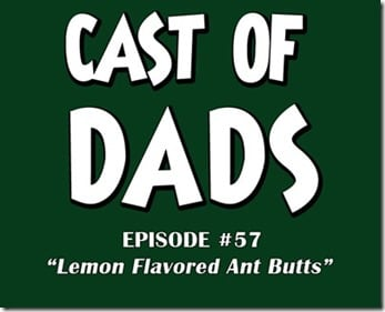 Cast of Dads Podcast - Episode #57