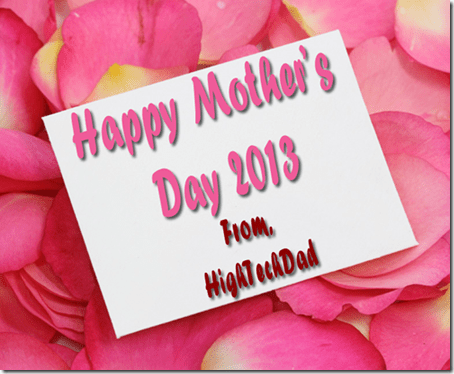 Happy Mother's Day 2013 - From HighTechDad