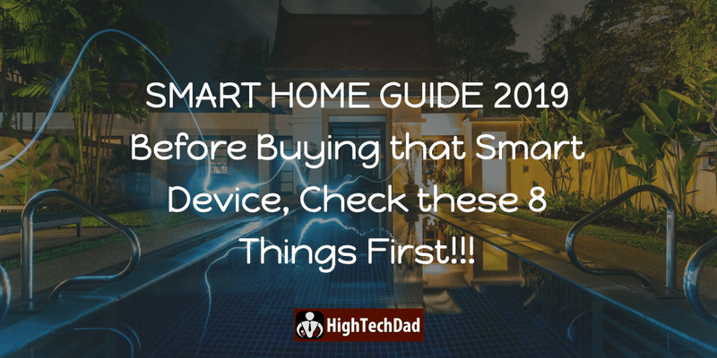 HighTechDad's Smart Home Guide 2019 - before buying that smart device, check these 8 things first!