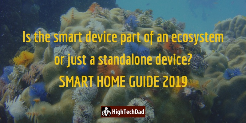 HighTechDad's Smart Home Guide 2019 - is the smart device part of an ecosystem or just a standalone device?